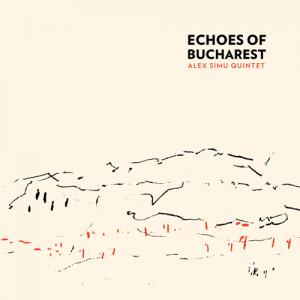 Echoes of Bucharest Alex Simu Quintet