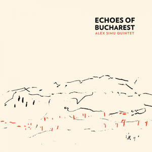 Echoes of Bucharest Alex Simu Quintet